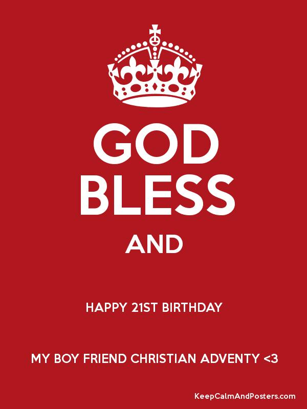 GOD BLESS AND HAPPY 21ST BIRTHDAY MY BOY FRIEND CHRISTIAN ...