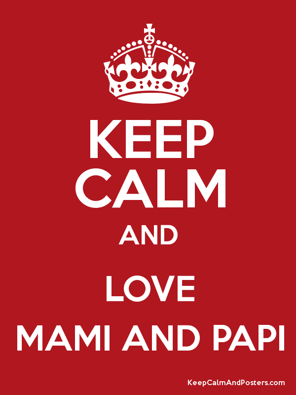 Keep Calm And Love Mami And Papi Poster