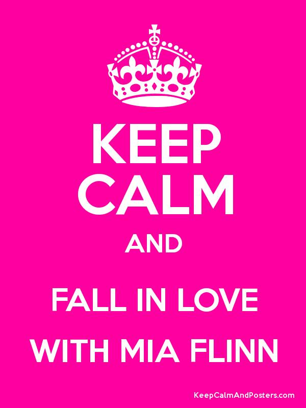 KEEP CALM AND FALL IN LOVE WITH MIA FLINN Poster