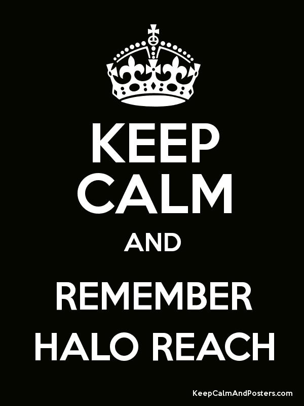KEEP CALM AND REMEMBER HALO REACH - Keep Calm and Posters