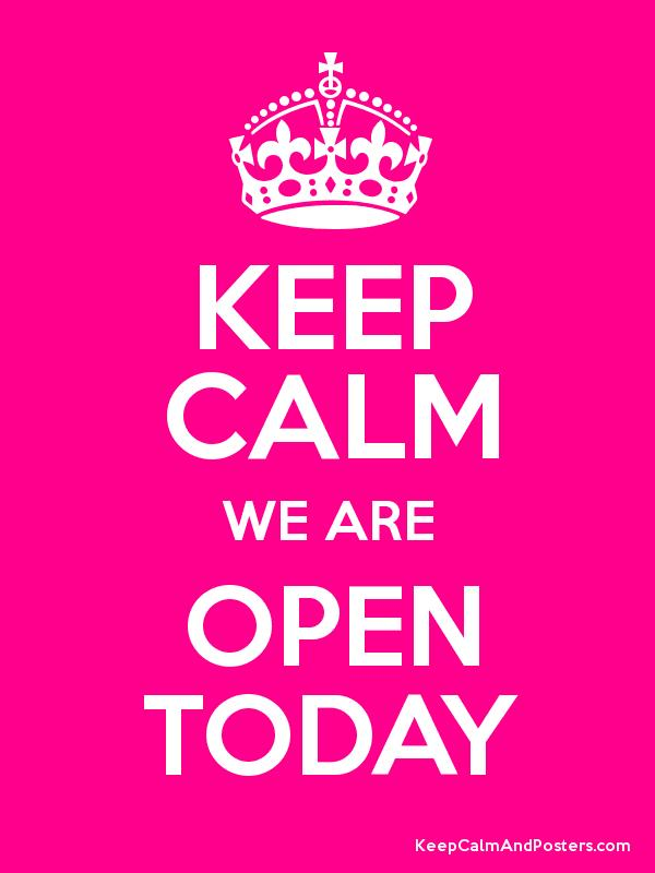 Keep Calm We Are Open Today Keep Calm And Posters Generator Maker