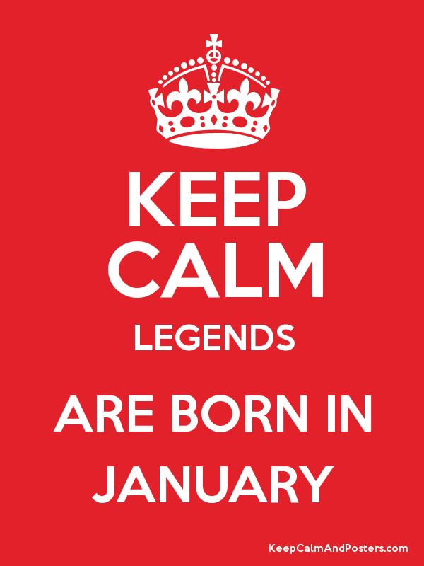 b32858292 KEEP CALM LEGENDS ARE BORN IN JANUARY - Keep Calm and Posters ...