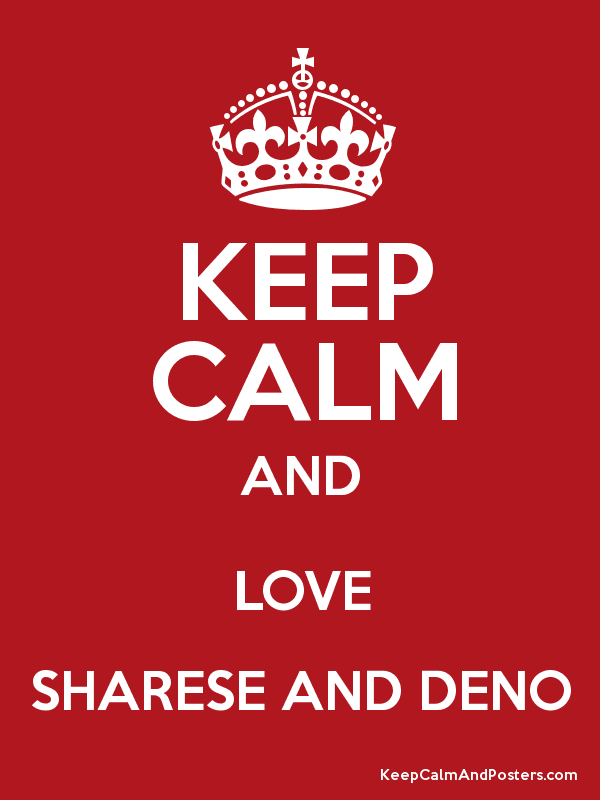 KEEP CALM AND LOVE SHARESE AND DENO - Keep Calm and Posters ...