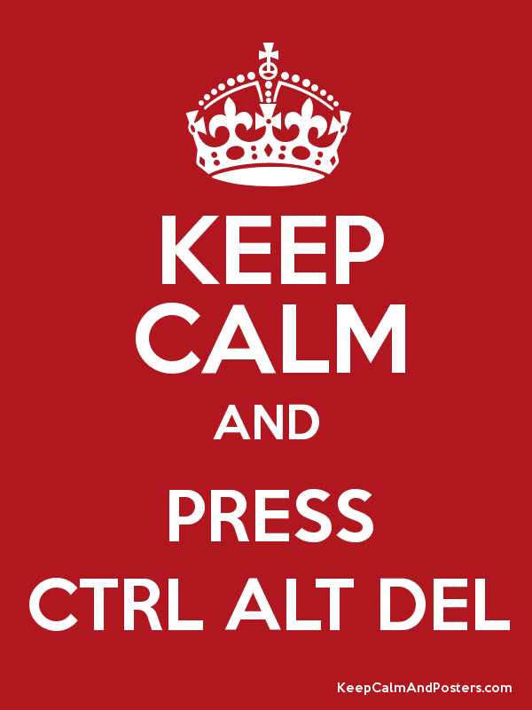 KEEP CALM AND PRESS CTRL ALT DEL Poster