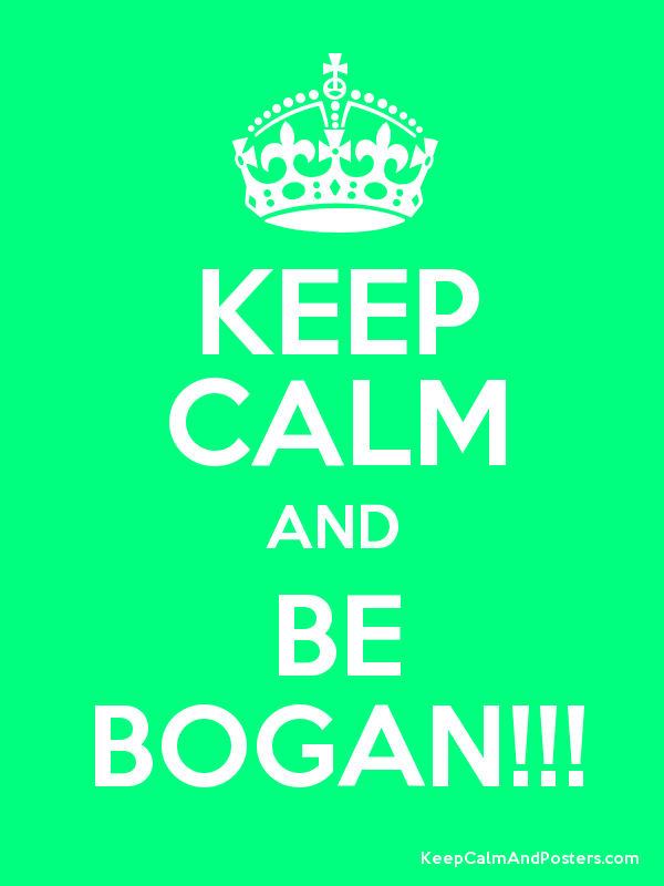KEEP CALM AND BE BOGAN!!! - Keep Calm and Posters Generator