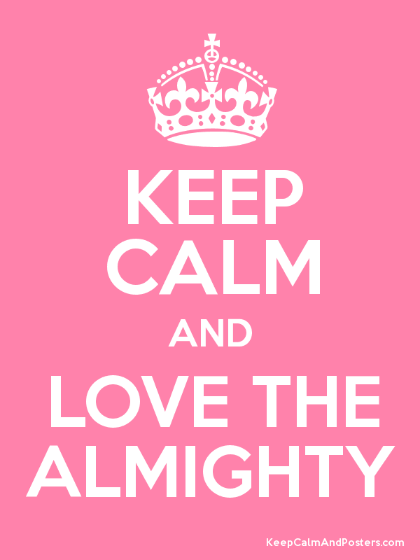 KEEP CALM AND LOVE THE ALMIGHTY Poster