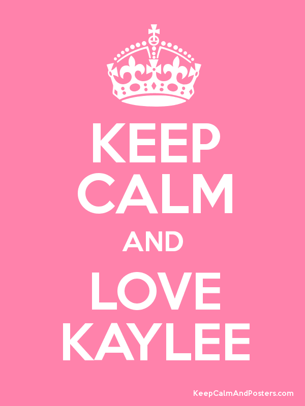 KEEP CALM AND LOVE KAYLEE Poster