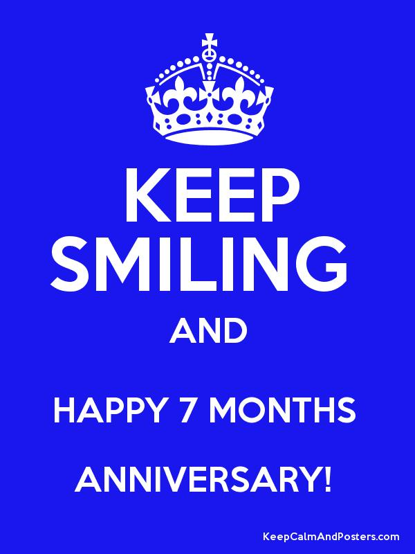 keep smiling and happy 7 months anniversary keep calm and posters