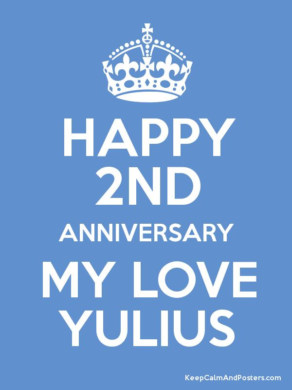 HAPPY 2ND ANNIVERSARY MY LOVE YULIUS - Keep Calm and Posters