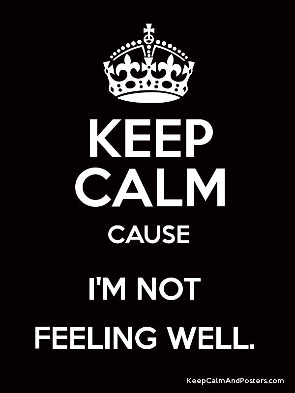Keep calm cause im not feeling well keep calm and posters keep calm cause im not feeling well altavistaventures Gallery
