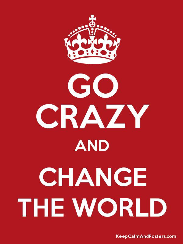 GO CRAZY AND CHANGE THE WORLD Poster