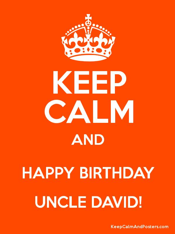 Keep Calm And Happy Birthday Uncle David Keep Calm And Posters