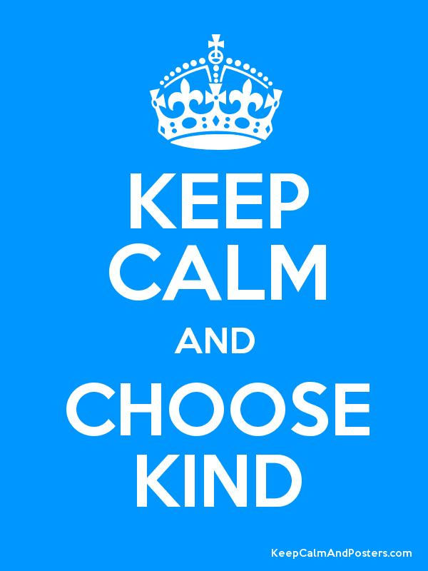 KEEP CALM AND CHOOSE KIND - Keep Calm and Posters Generator, Maker ...