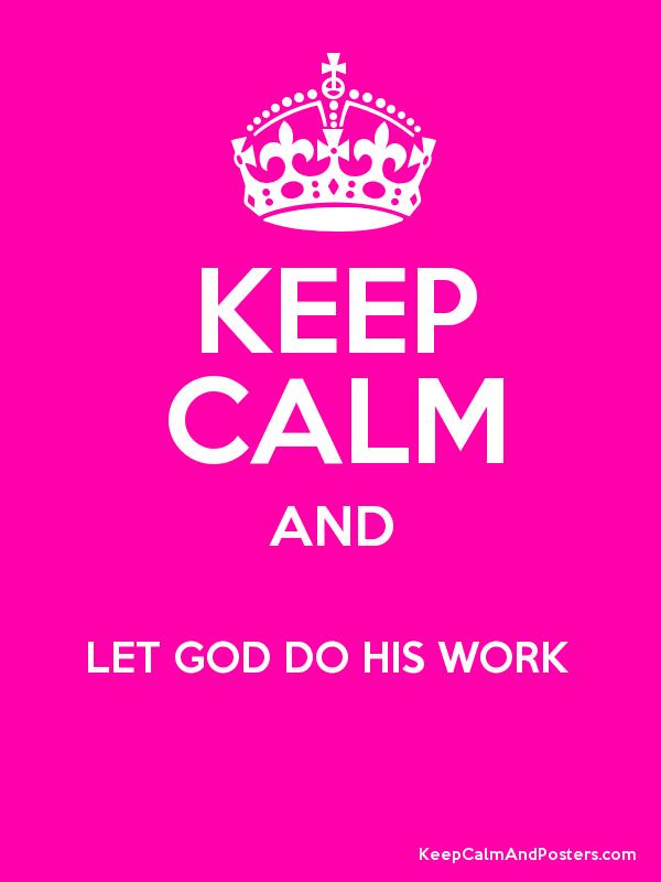 KEEP CALM AND LET GOD DO HIS WORK   Poster