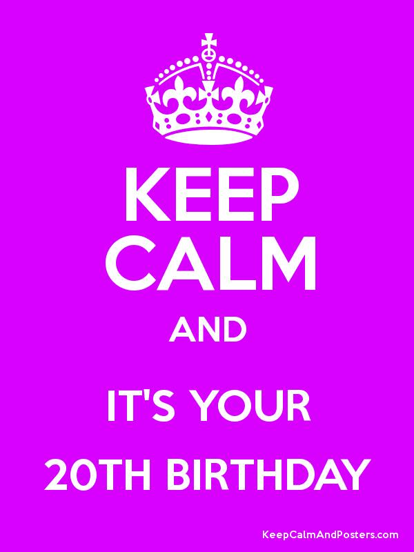 keep calm and it s your 20th birthday keep calm and posters