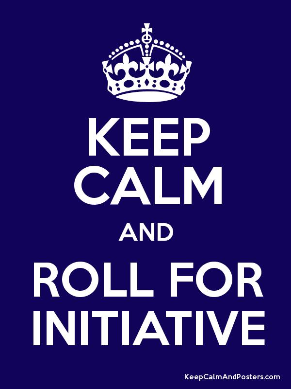 KEEP CALM AND ROLL FOR INITIATIVE - Keep Calm and Posters ...