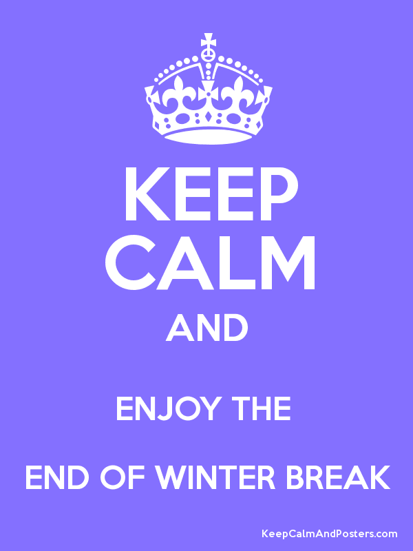 keep calm and enjoy the end of winter break poster - When Does Christmas Break End