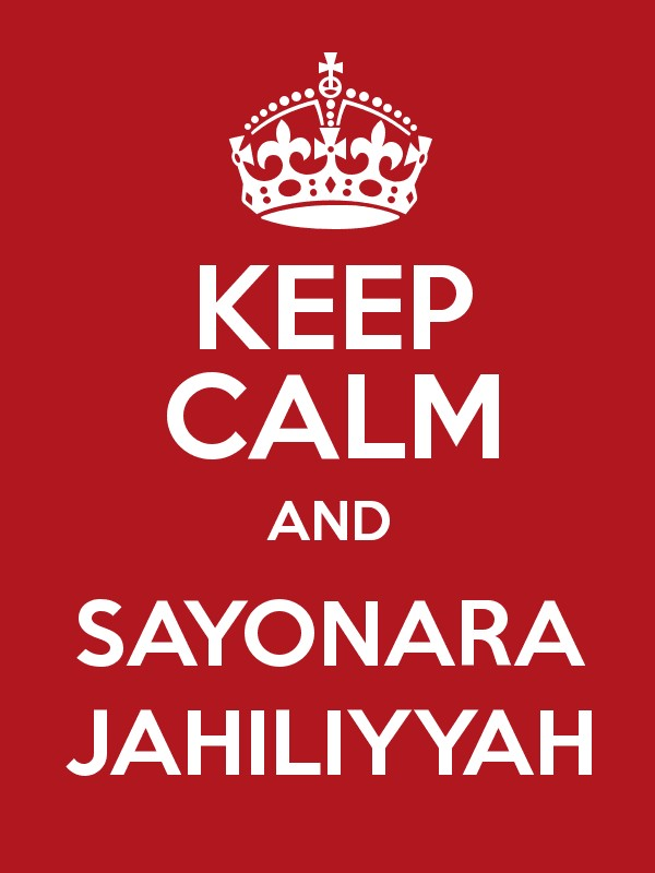 KEEP CALM AND SAYONARA JAHILIYYAH Poster