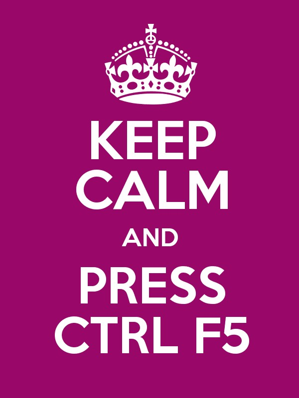 KEEP CALM AND PRESS CTRL F5 Poster