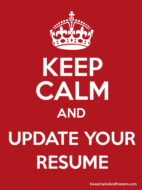 KEEP CALM AND UPDATE YOUR RESUME Poster  How To Update Your Resume