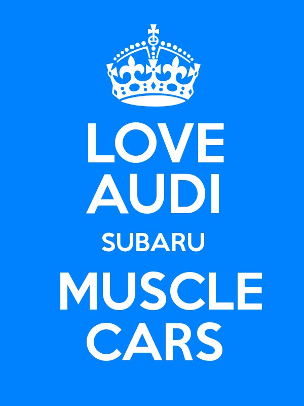 Keep Calm And Love Audi >> LOVE AUDI SUBARU MUSCLE CARS - Keep Calm and Posters Generator, Maker For Free ...