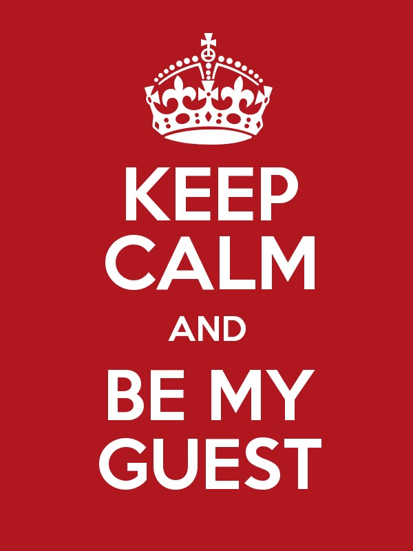 KEEP CALM AND BE MY GUEST Poster