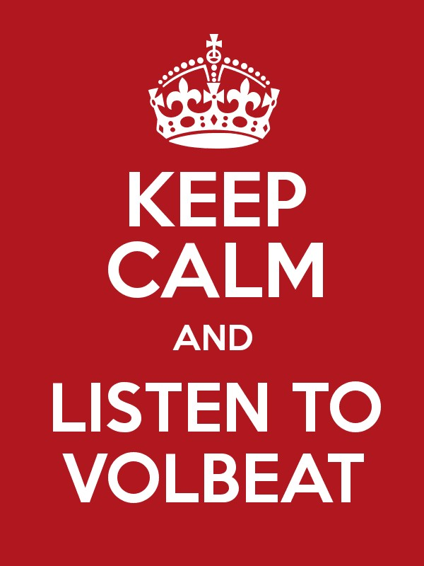 KEEP CALM AND LISTEN TO VOLBEAT - Keep Calm and Posters