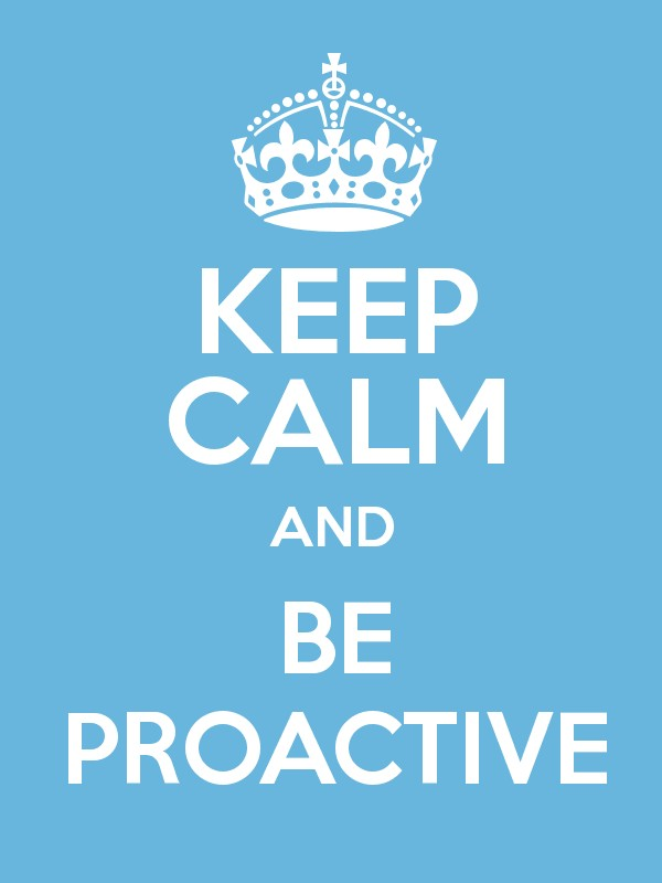 KEEP CALM AND BE PROACTIVE - Keep Calm and Posters Generator ...