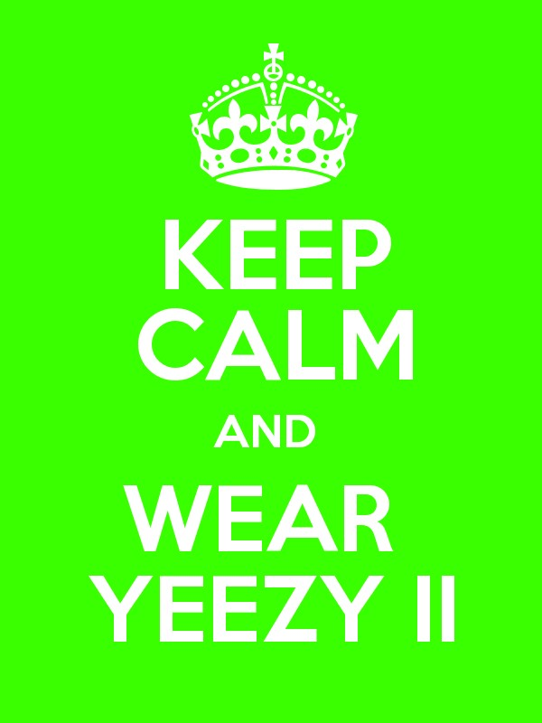 KEEP CALM AND WEAR YEEZY II - Keep Calm and Posters Generator, Maker