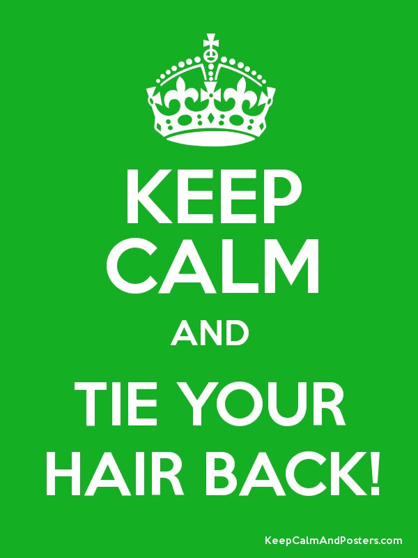 KEEP CALM AND TIE YOUR HAIR BACK! - Keep Calm and Posters Generator ... 4f86c22594b
