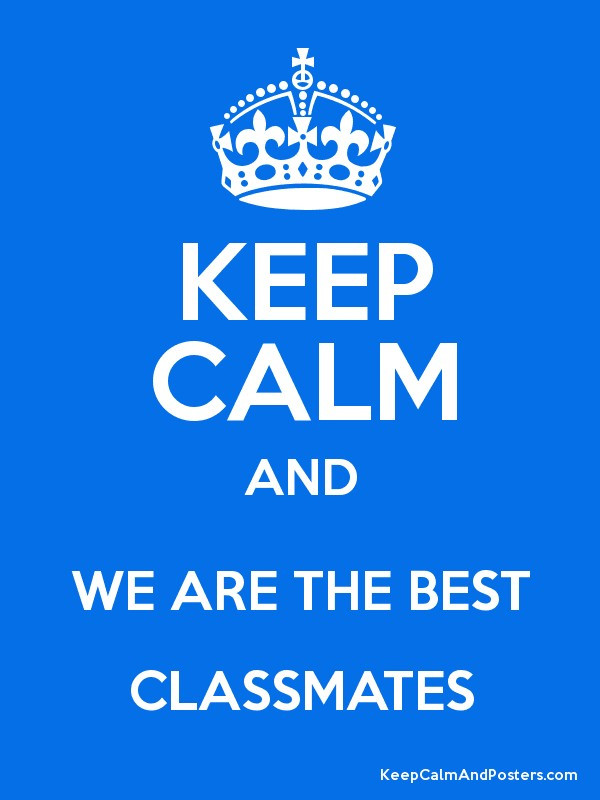 keep calm and we are the best classmates keep calm and posters