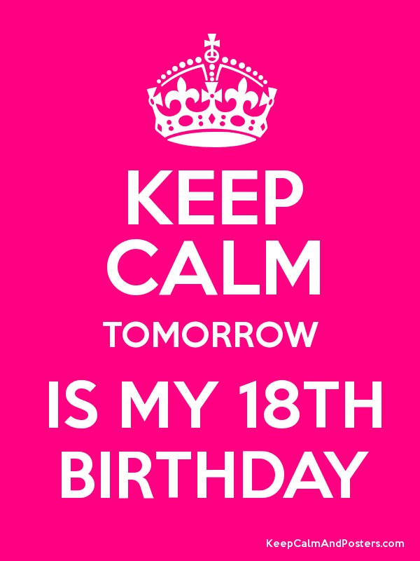Keep calm tomorrow is my 18th birthday keep calm and posters keep calm tomorrow is my 18th birthday poster altavistaventures Gallery