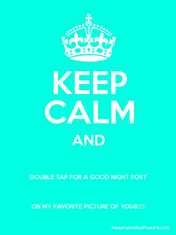 KEEP CALM AND DOUBLE TAP FOR A GOOD NIGHT POST ON MY
