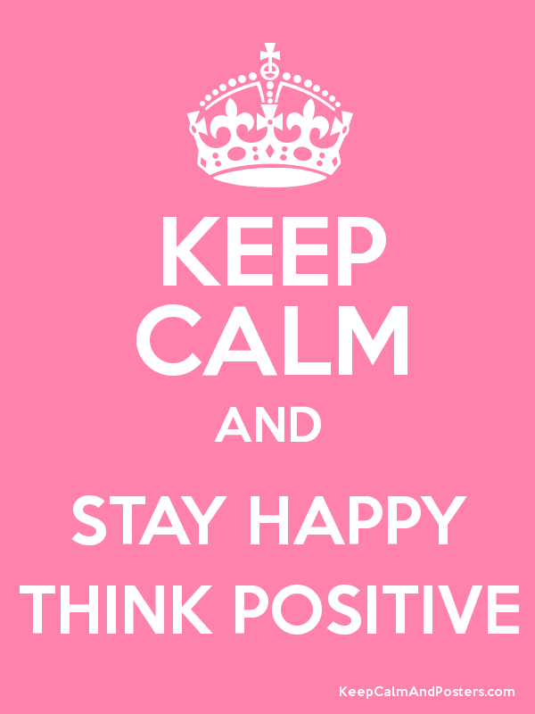 KEEP CALM AND STAY HAPPY THINK POSITIVE Poster