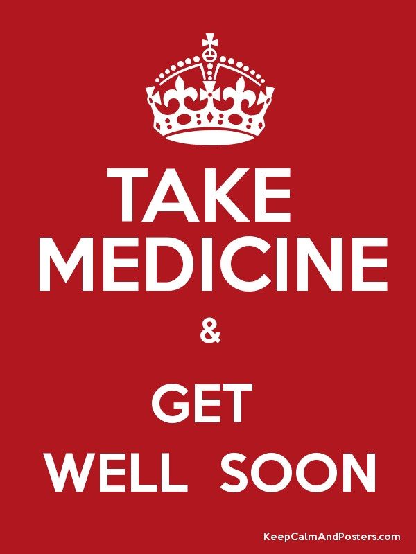 take medicine get well soon keep calm and posters generator