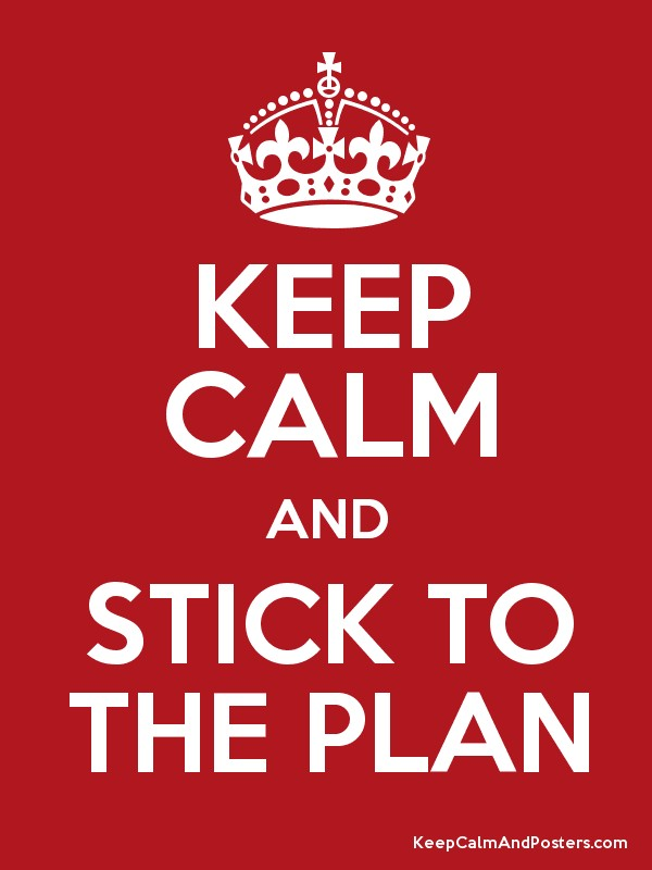KEEP CALM AND STICK TO THE PLAN - Keep Calm and Posters Generator ...