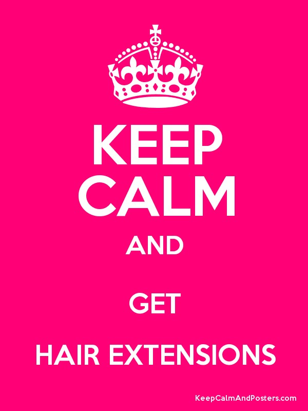 Keep Calm And Get Hair Extensions Keep Calm And Posters Generator