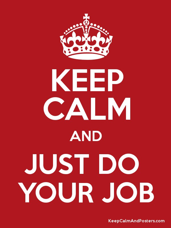 KEEP CALM AND JUST DO  YOUR JOB Poster