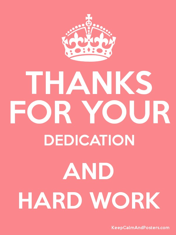 Thanks For The Great Work : Thanks for your dedication and hard work poster
