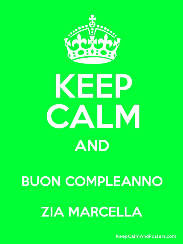 Keep Calm And Buon Compleanno Zia Marcella Keep Calm And Posters