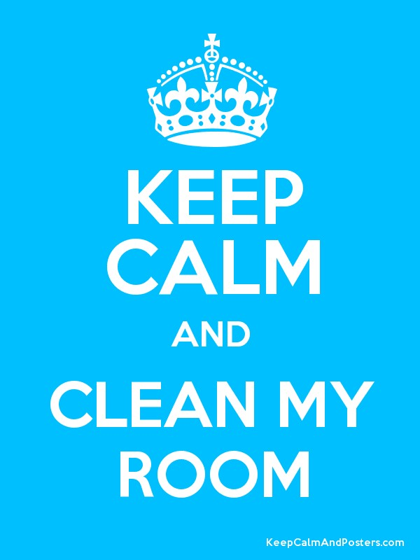 Keep Calm And Clean My Room Poster