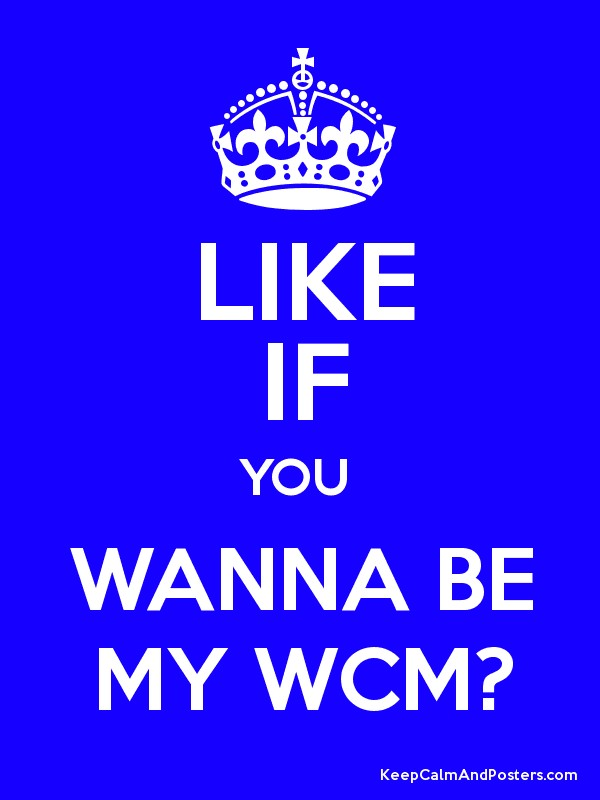 LIKE IF YOU WANNA BE MY WCM? - Keep Calm and Posters Generator ...