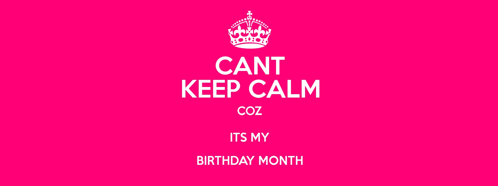 CANT KEEP CALM COZ ITS MY BIRTHDAY MONTH PosterBirthday Month Cover Photos