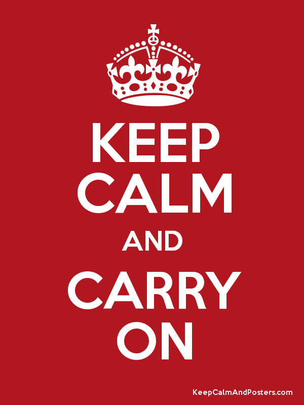 KEEP CALM AND CARRY ON - Keep Calm and Posters Generator, Maker ...