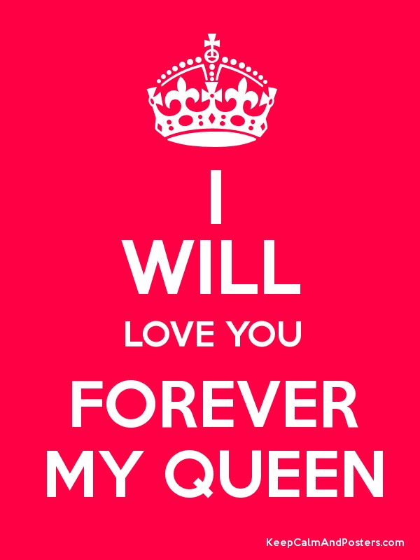 i will love you forever my queen poster