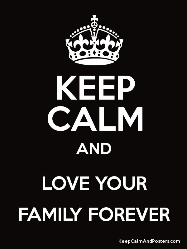 keep calm and love your family forever keep calm and posters
