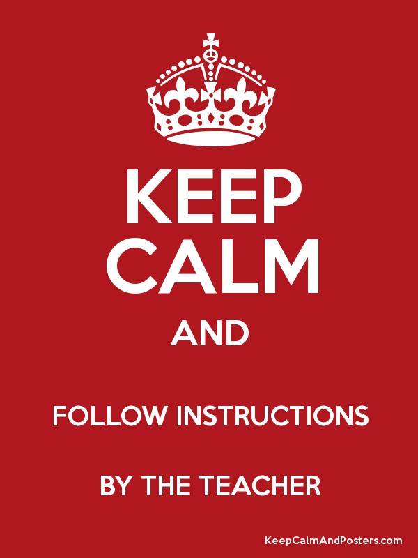 KEEP CALM AND FOLLOW INSTRUCTIONS BY THE TEACHER Poster