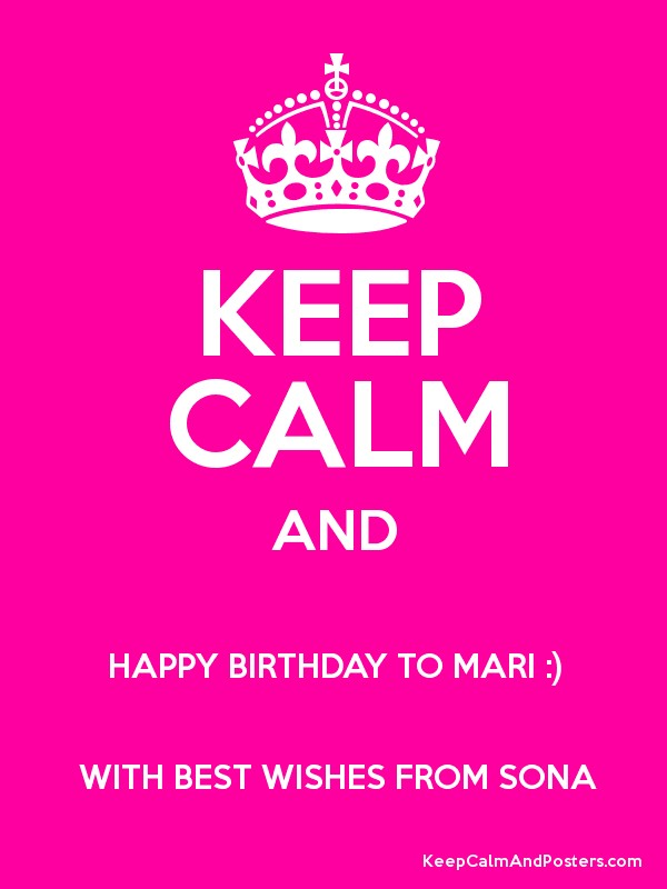 keep calm and happy birthday to mari with best wishes from sona