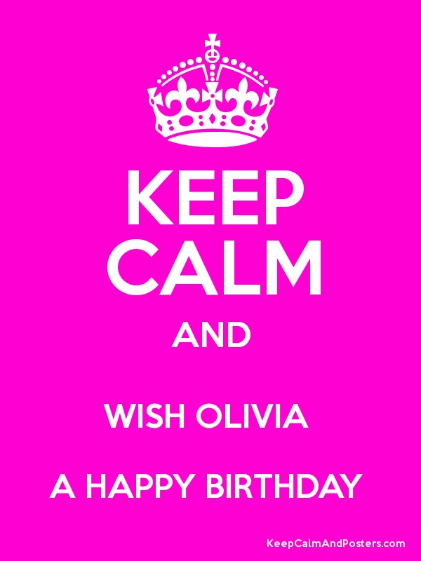 Keep Calm And Wish Olivia A Happy Birthday Keep Calm And Posters