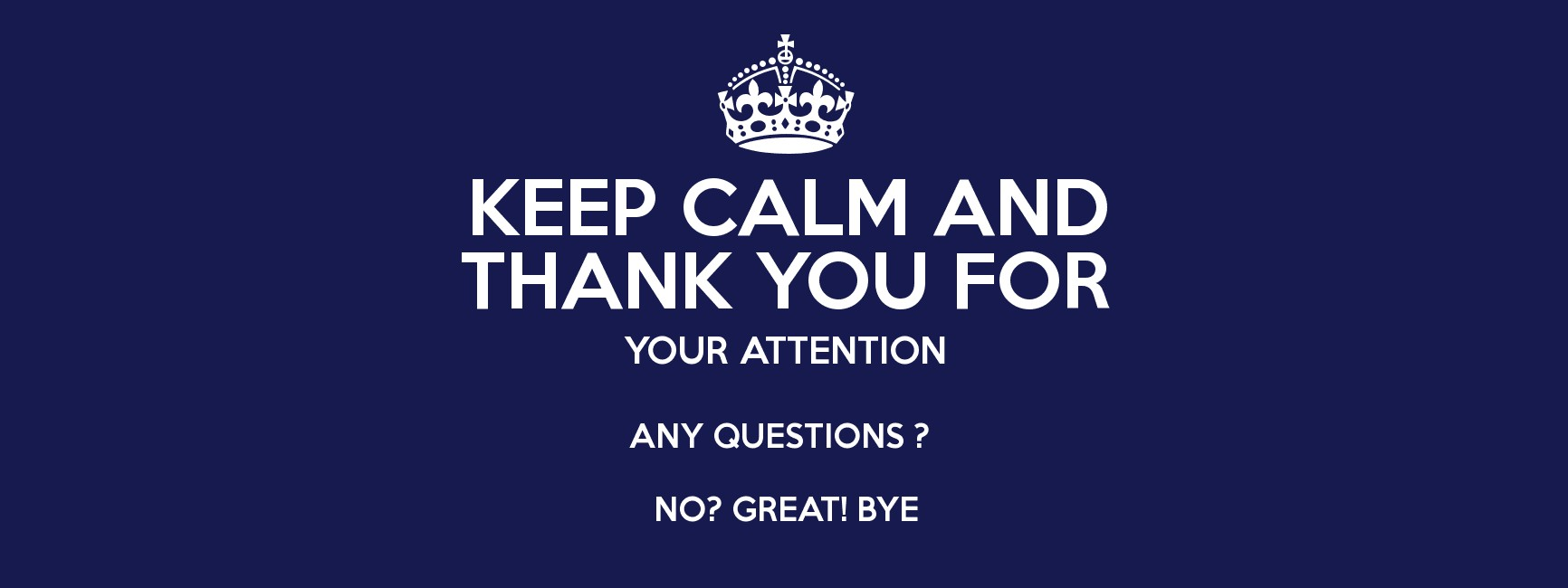 keep calm and thank you for your attention any questions